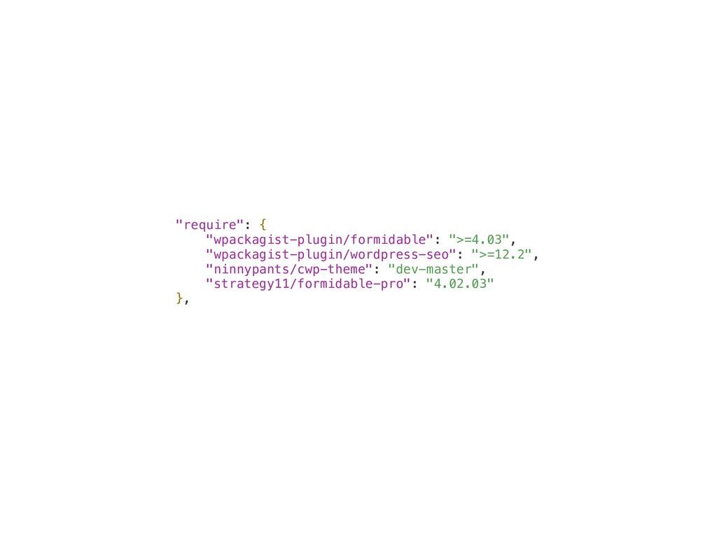 """require"": { ""wpackagist-plugin/formidable"": "">..."