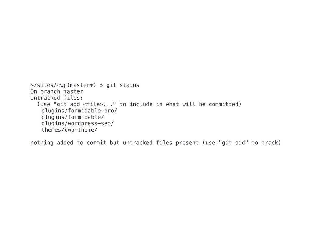 ~/sites/cwp(master*) » git status On branch mas...