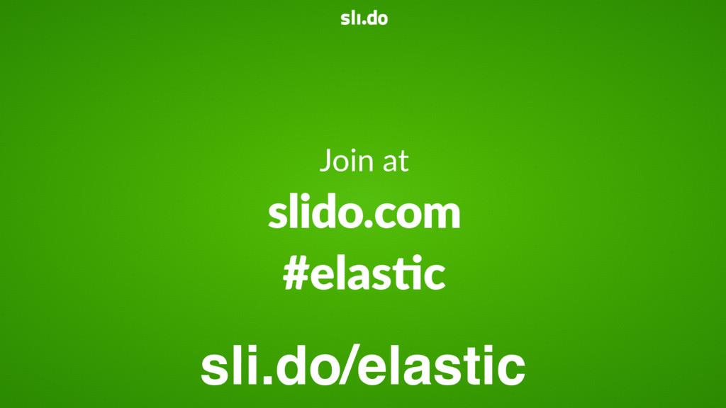 sli.do/elastic