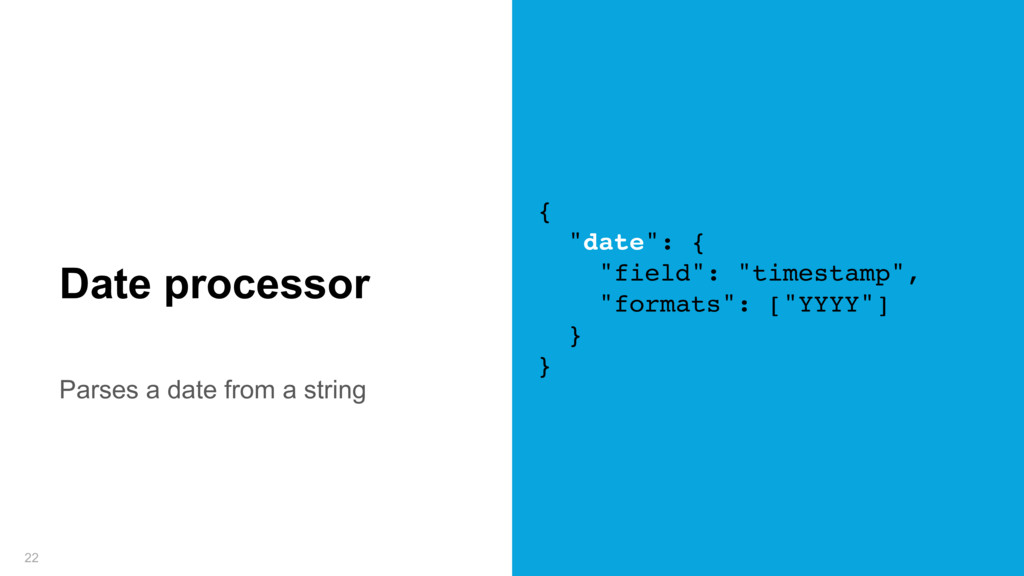 Parses a date from a string 22 Date processor {...