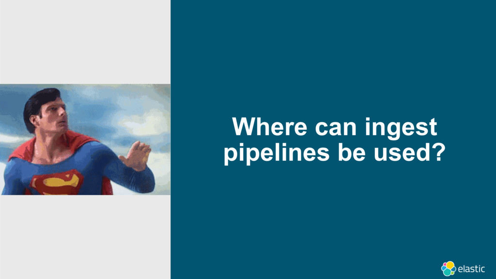 Where can ingest pipelines be used?