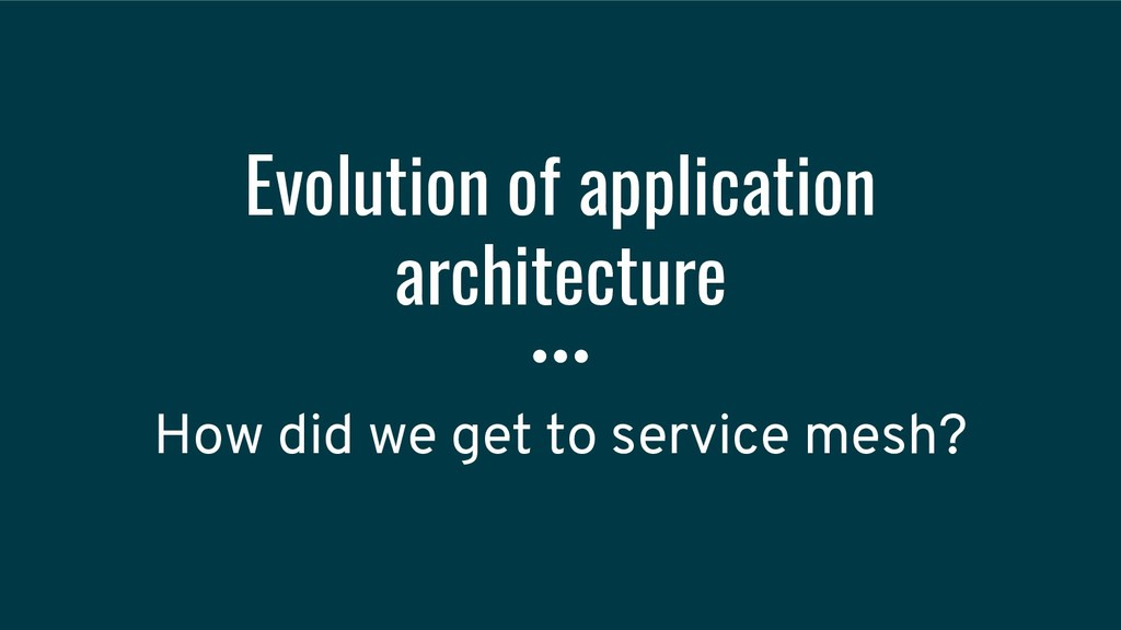 Evolution of application architecture How did w...