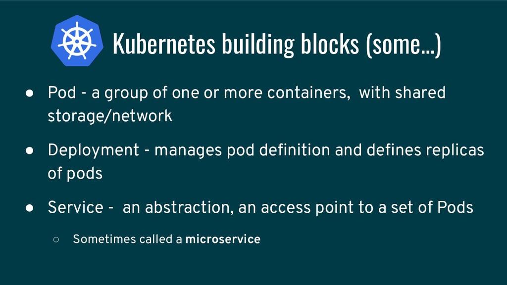 Kubernetes building blocks (some…) ● Pod - a gr...