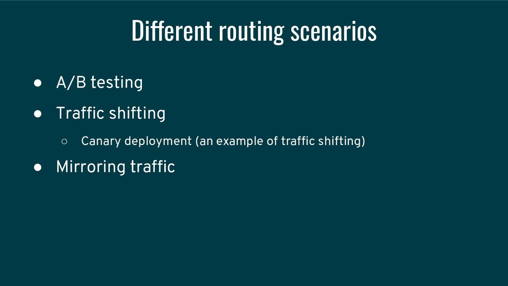 Different routing scenarios ● A/B testing ● Tra...