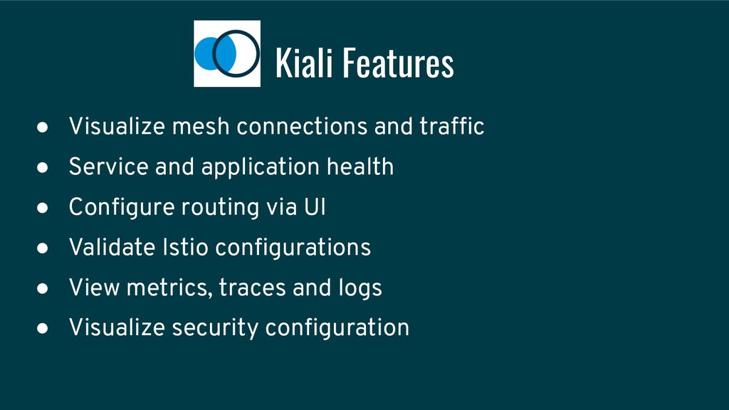 Kiali Features ● Visualize mesh connections and...