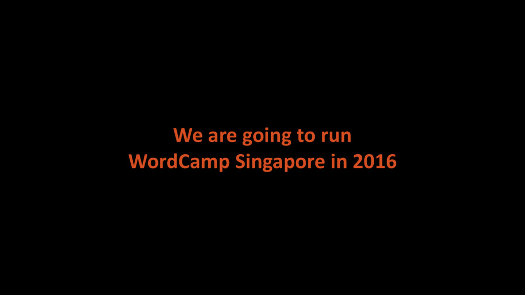 We are going to run WordCamp Singapore in 2016