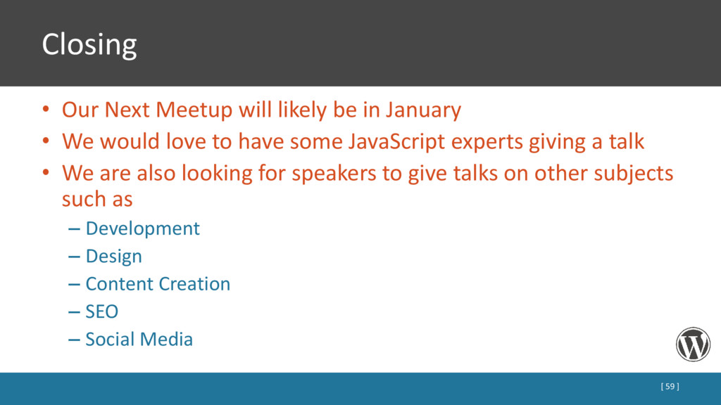 Closing • Our Next Meetup will likely be in Jan...