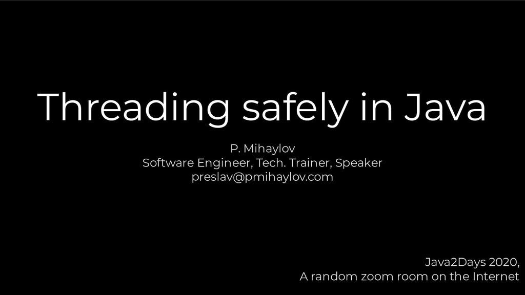 Threading safely in Java P. Mihaylov Software E...