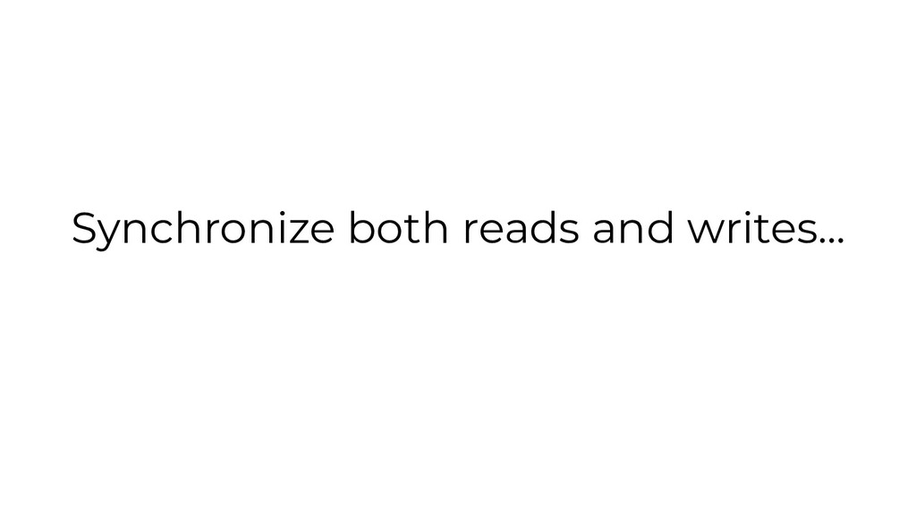 Synchronize both reads and writes...
