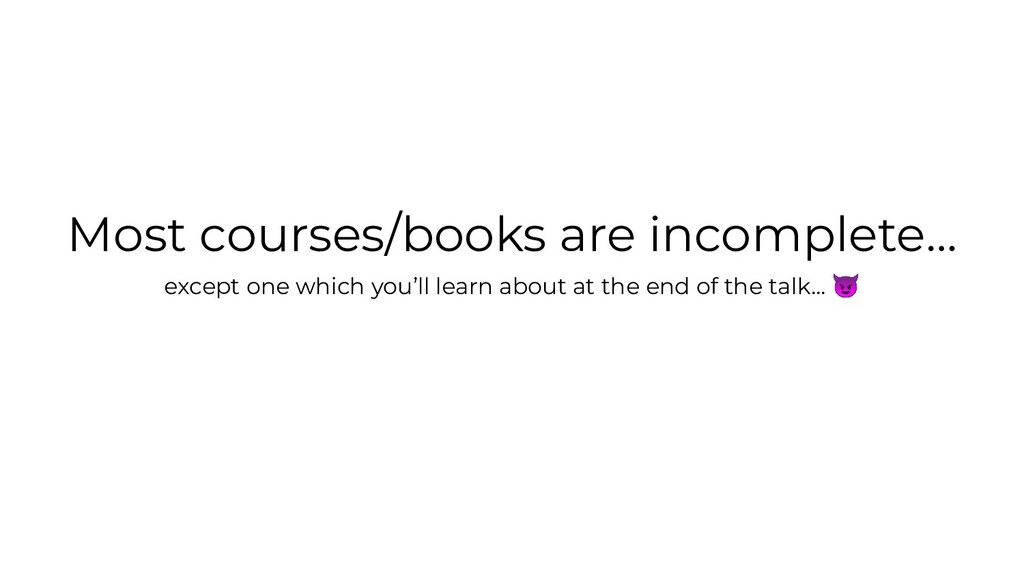 Most courses/books are incomplete… except one w...