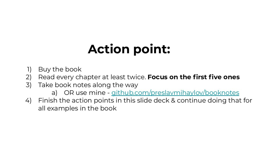 Action point: 1) Buy the book 2) Read every cha...
