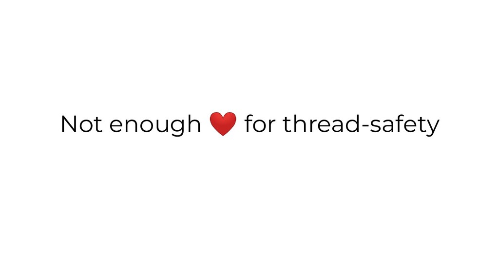 Not enough ❤ for thread-safety