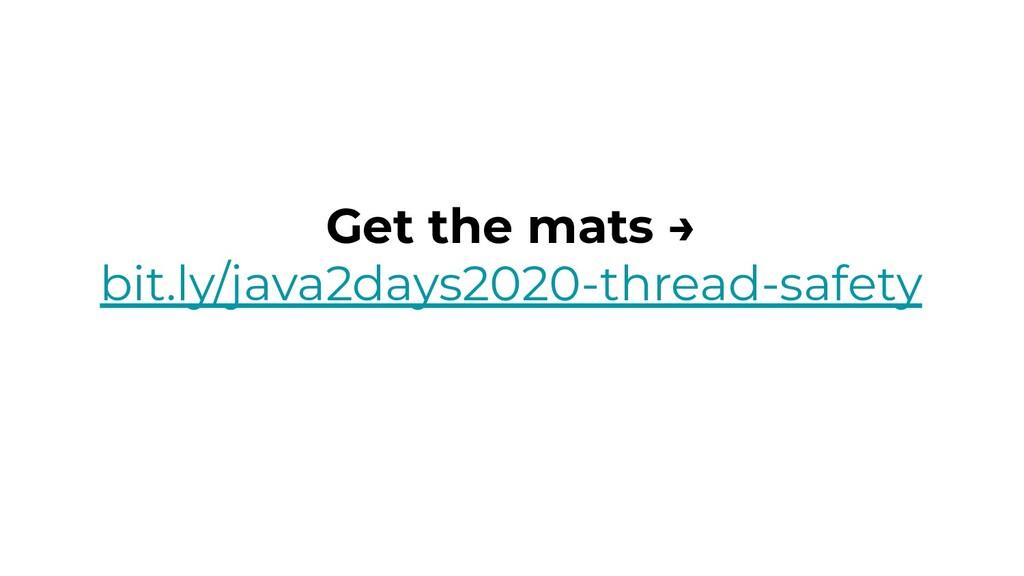 Get the mats → bit.ly/java2days2020-thread-safe...