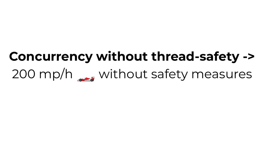 Concurrency without thread-safety -> 200 mp/h  ...