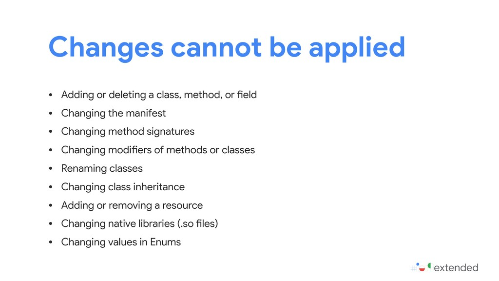 • Adding or deleting a class, method, or field ...