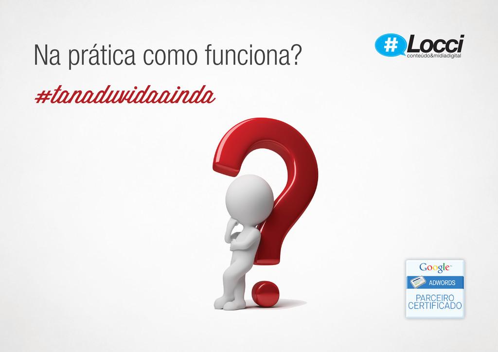 Na prática como funciona? #tanaduvidaainda