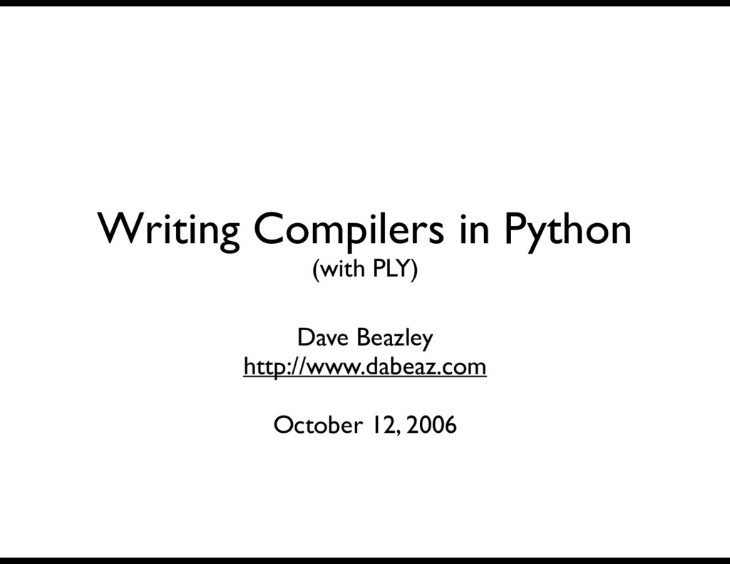 Writing Compilers in Python (with PLY) Dave Bea...
