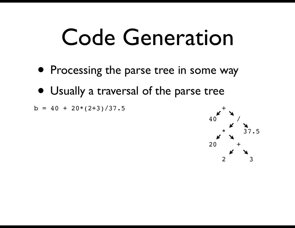 Code Generation • Processing the parse tree in ...