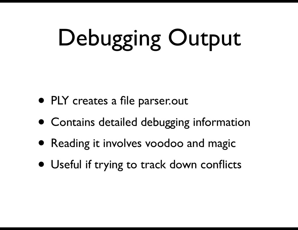 Debugging Output • PLY creates a file parser.out...