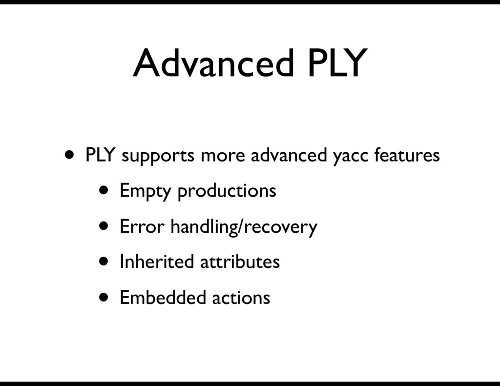 Advanced PLY • PLY supports more advanced yacc ...