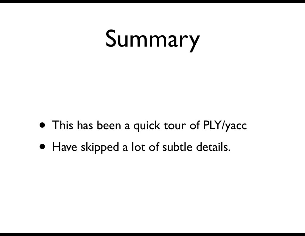 Summary • This has been a quick tour of PLY/yac...