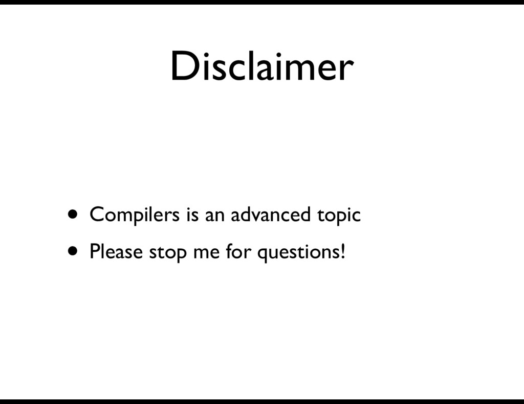 Disclaimer • Compilers is an advanced topic • P...