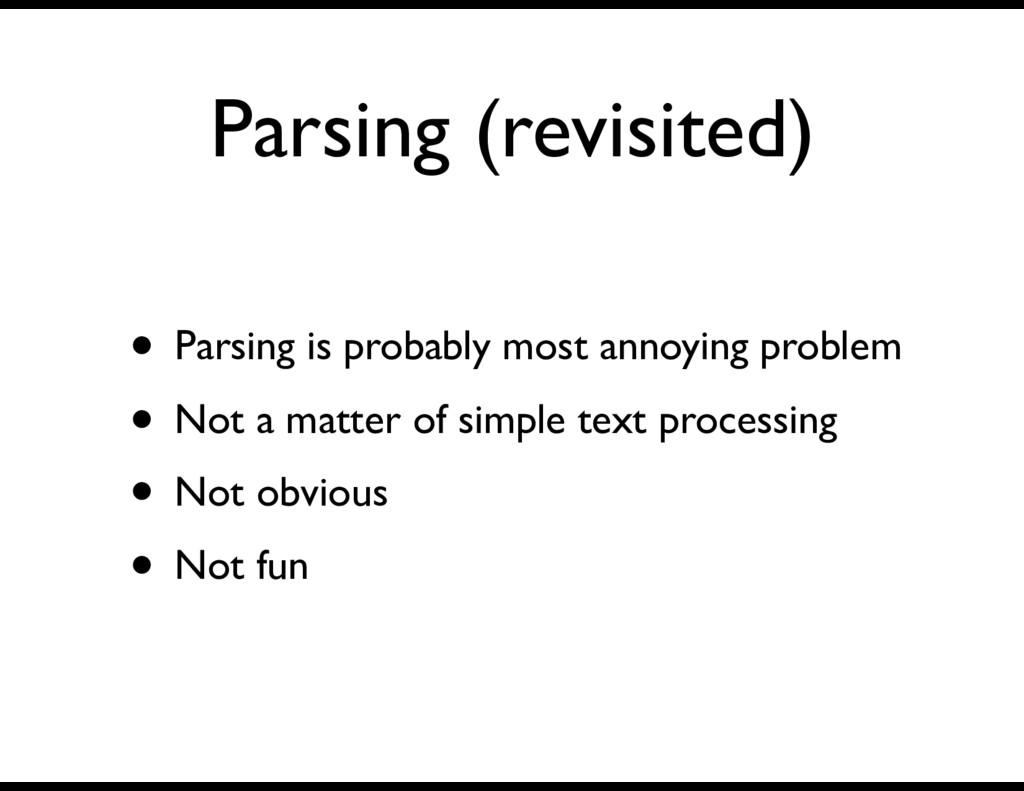 Parsing (revisited) • Parsing is probably most ...