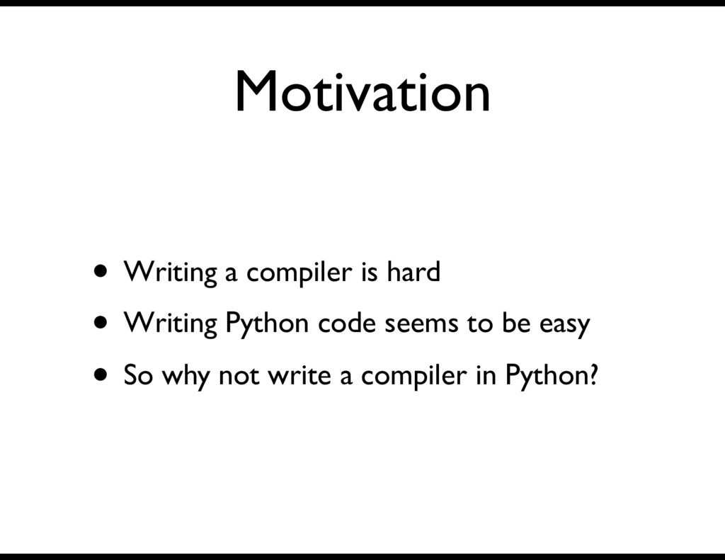 Motivation • Writing a compiler is hard • Writi...