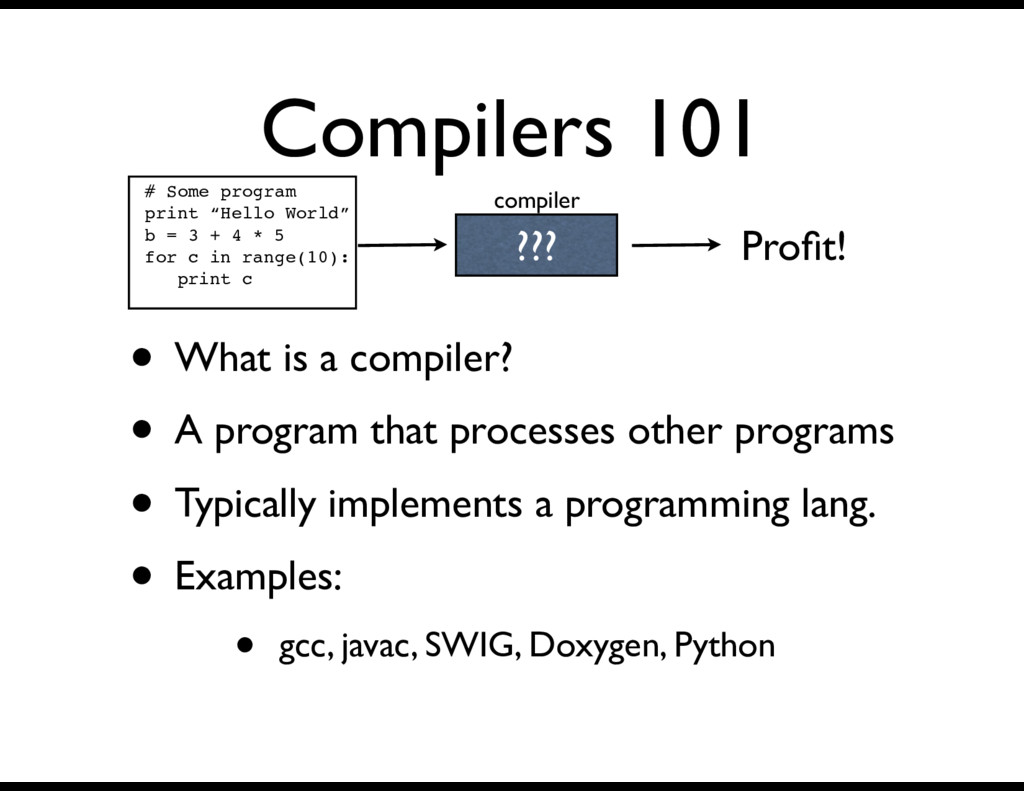 Compilers 101 • What is a compiler? • A program...