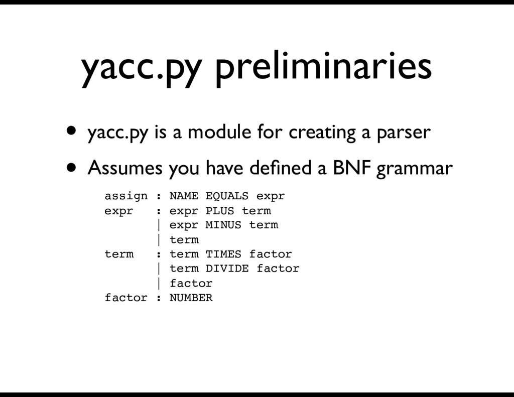 yacc.py preliminaries • yacc.py is a module for...