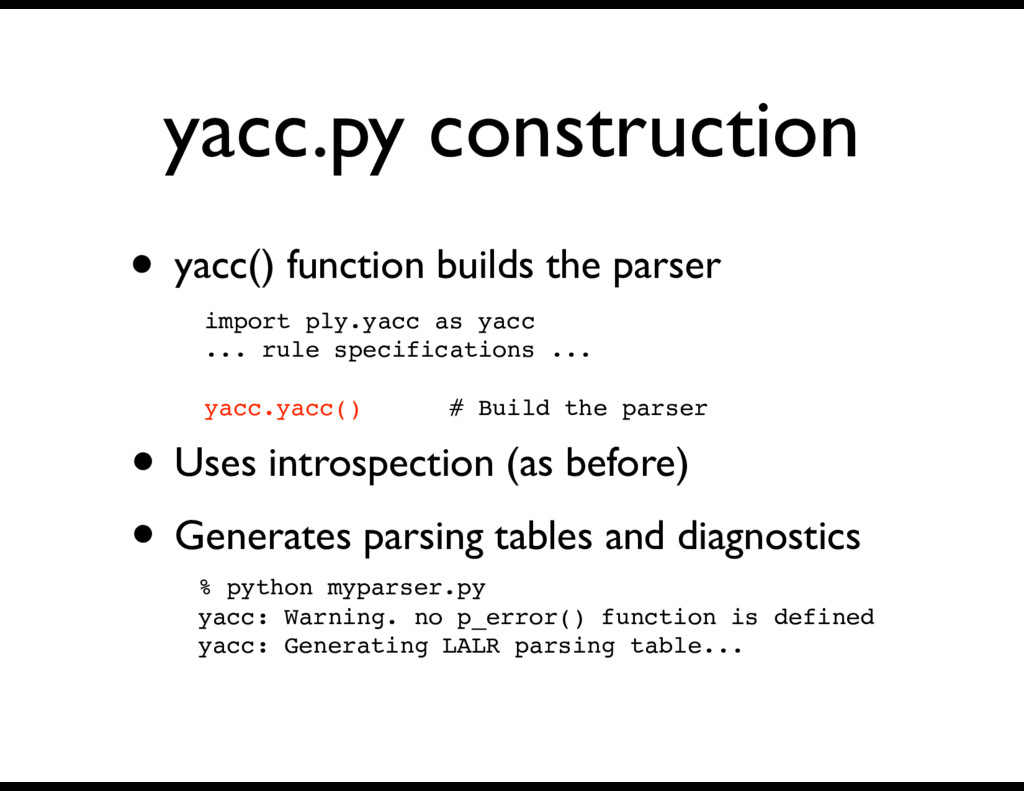 yacc.py construction • yacc() function builds t...