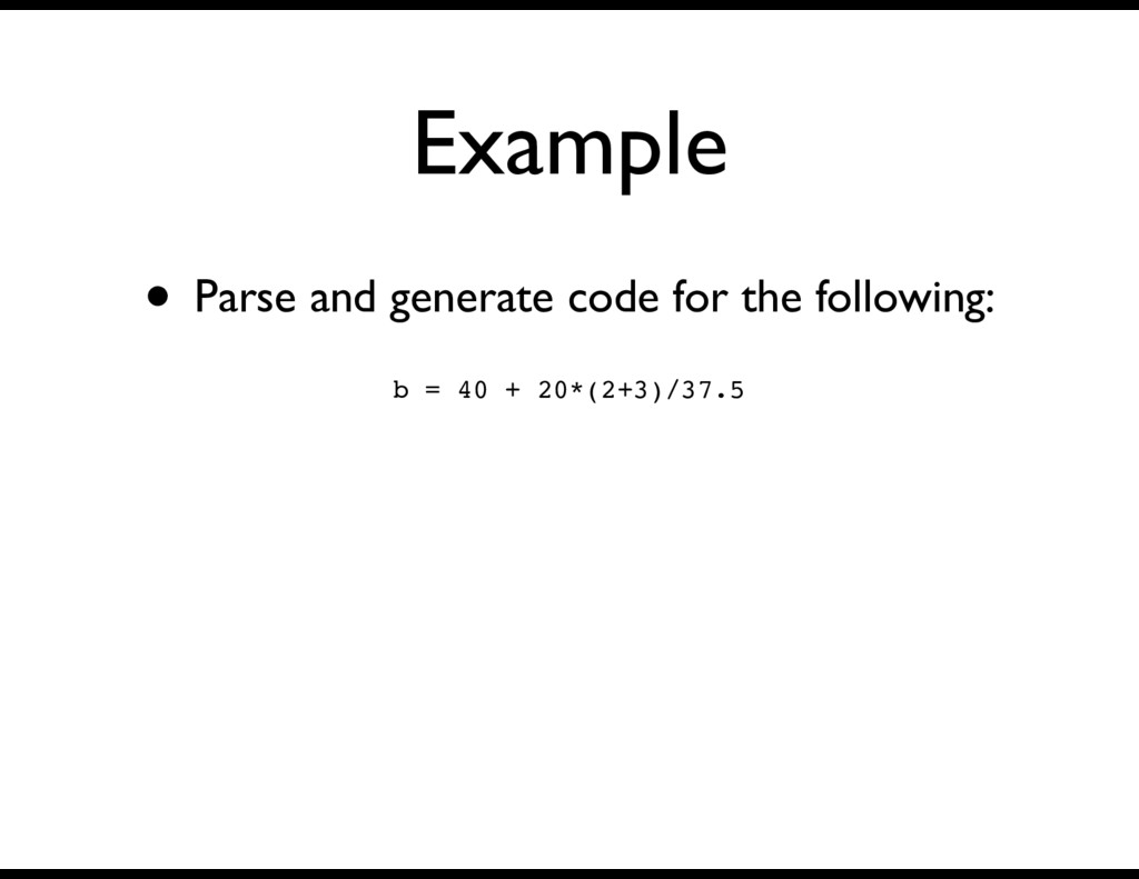 Example • Parse and generate code for the follo...