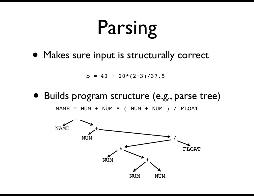 Parsing • Makes sure input is structurally corr...