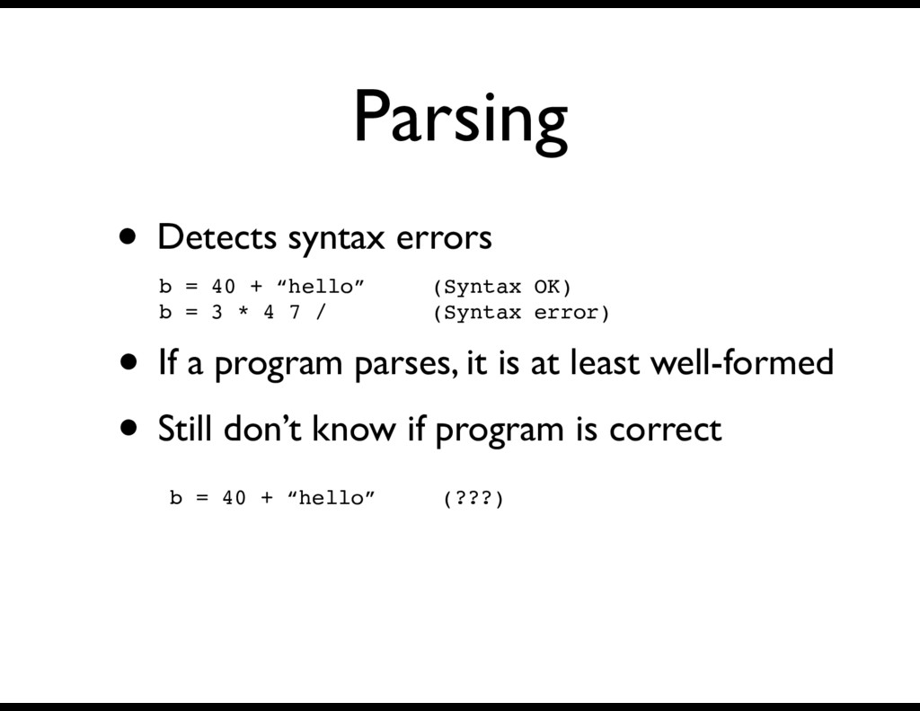"Parsing • Detects syntax errors b = 40 + ""hello..."