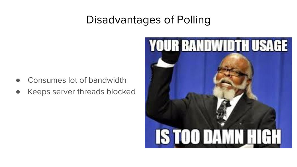 Disadvantages of Polling ● Consumes lot of band...