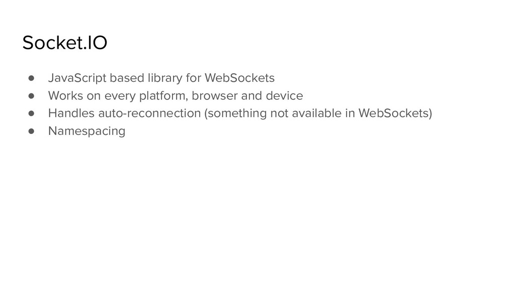 Socket.IO ● JavaScript based library for WebSoc...