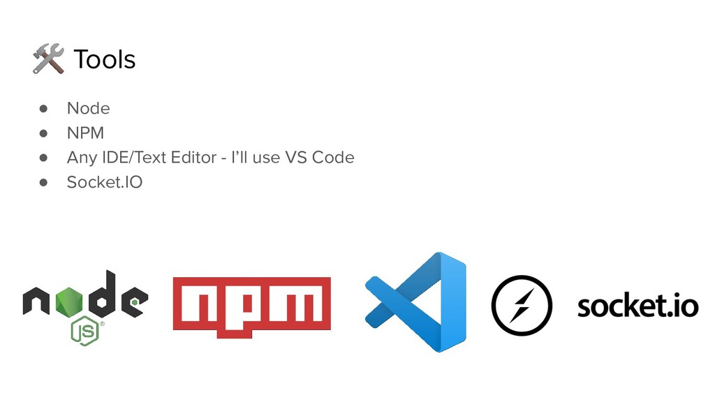 Tools ● Node ● NPM ● Any IDE/Text Editor - I'l...