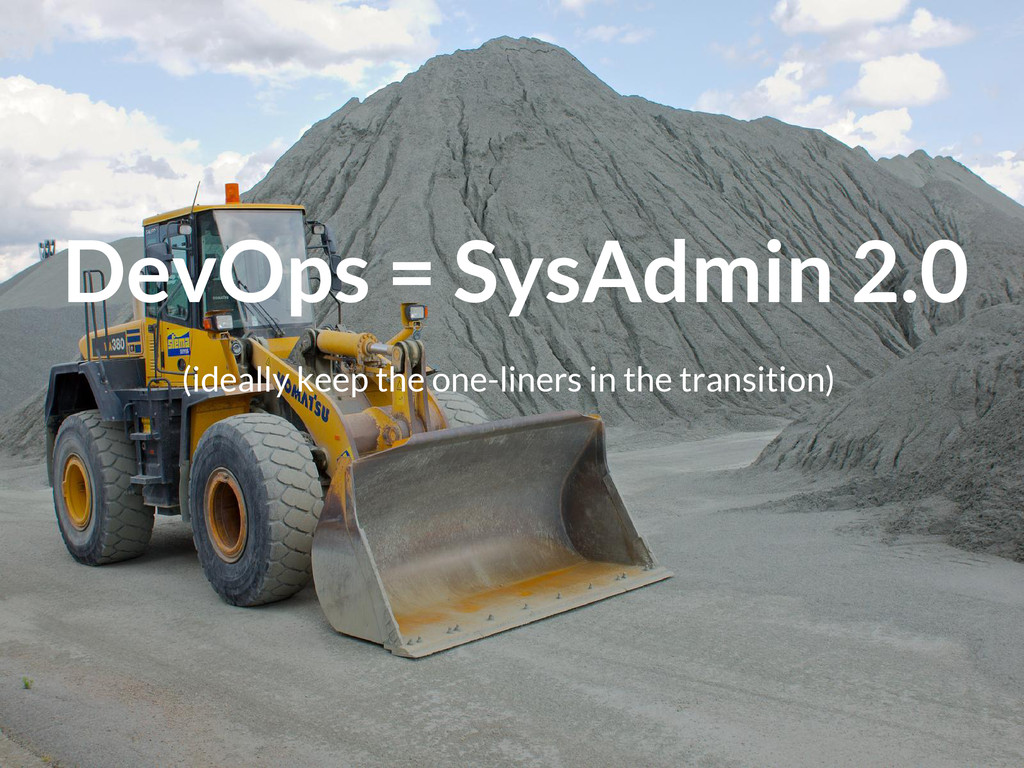 DevOps = SysAdmin 2.0 (ideally keep the one-lin...
