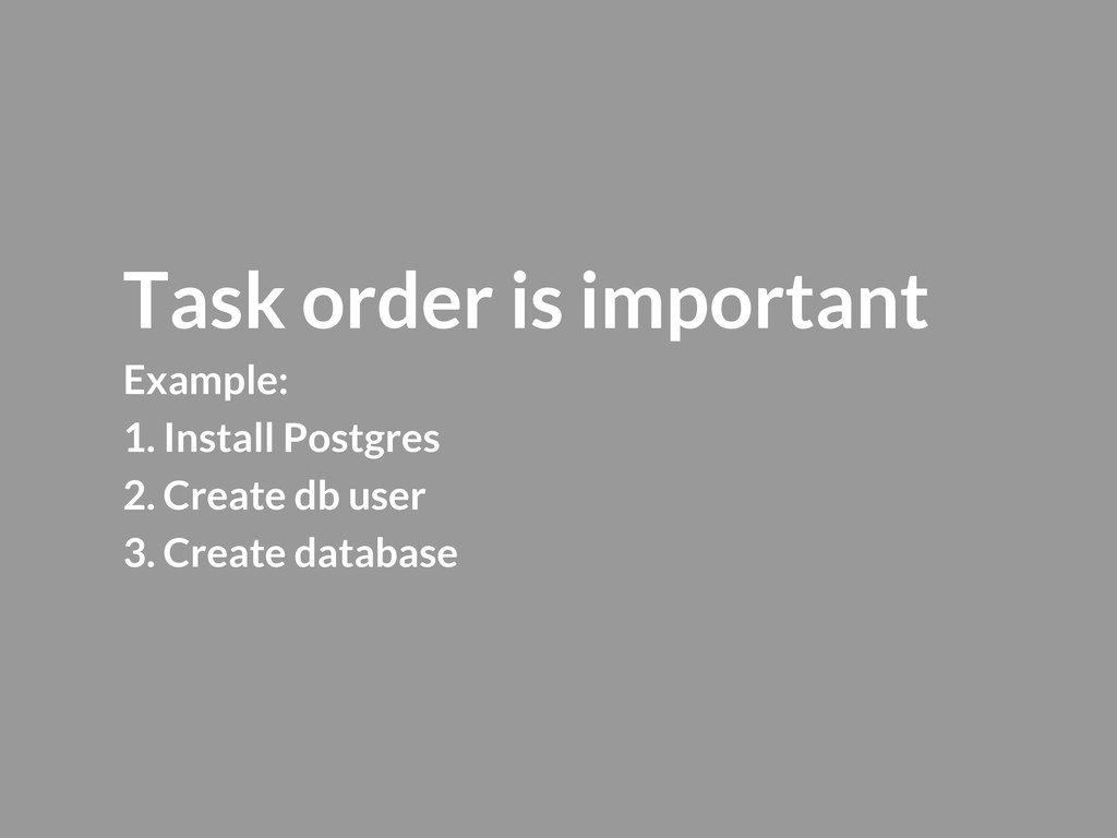 Task order is important Example: 1. Install Pos...