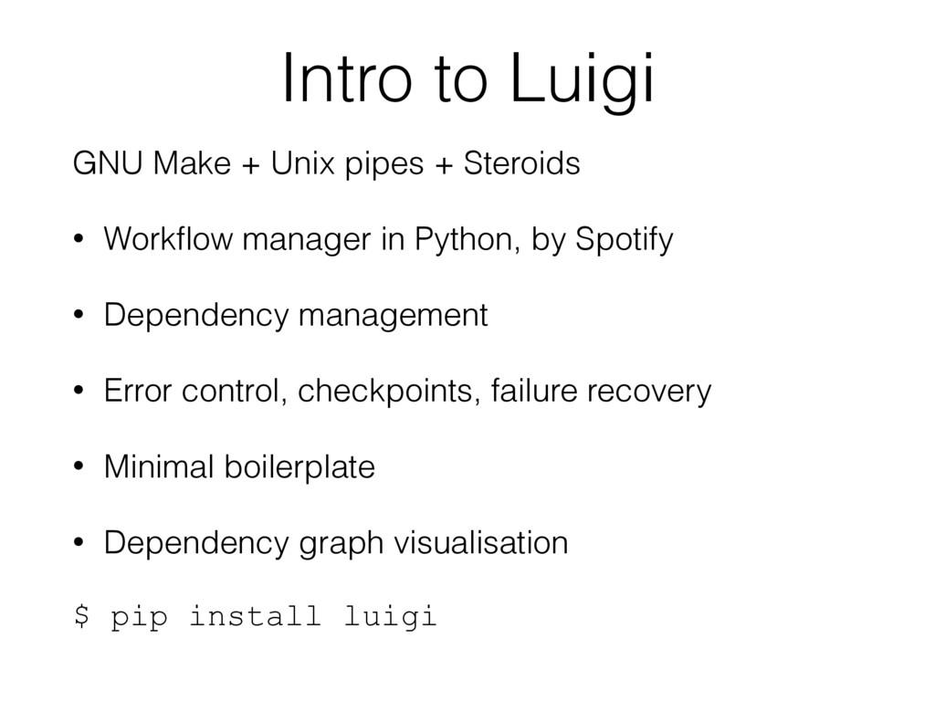 Intro to Luigi GNU Make + Unix pipes + Steroids...