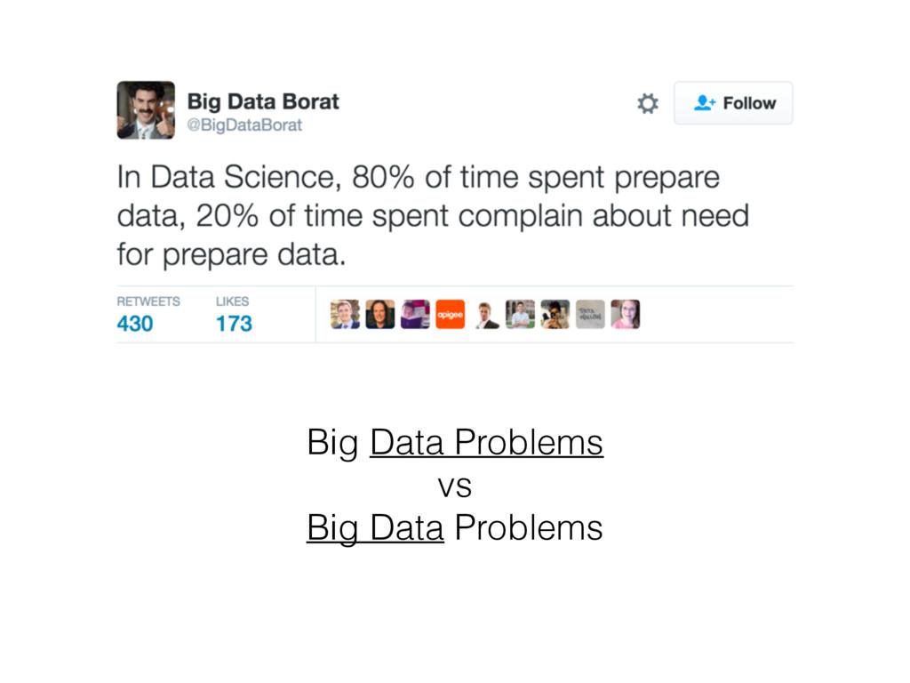 Big Data Problems vs Big Data Problems