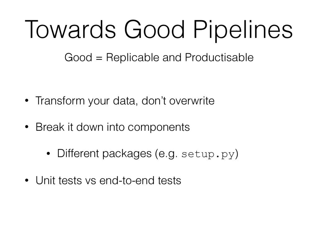 Towards Good Pipelines • Transform your data, d...