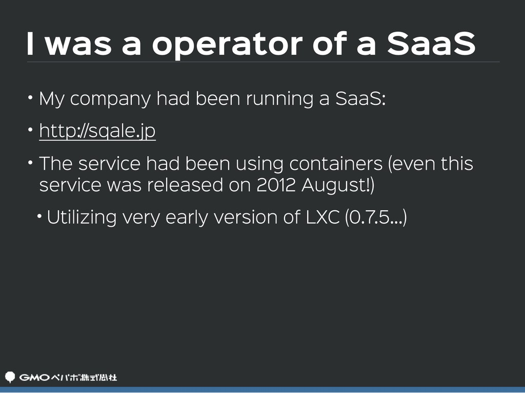 I was a operator of a SaaS • My company had bee...