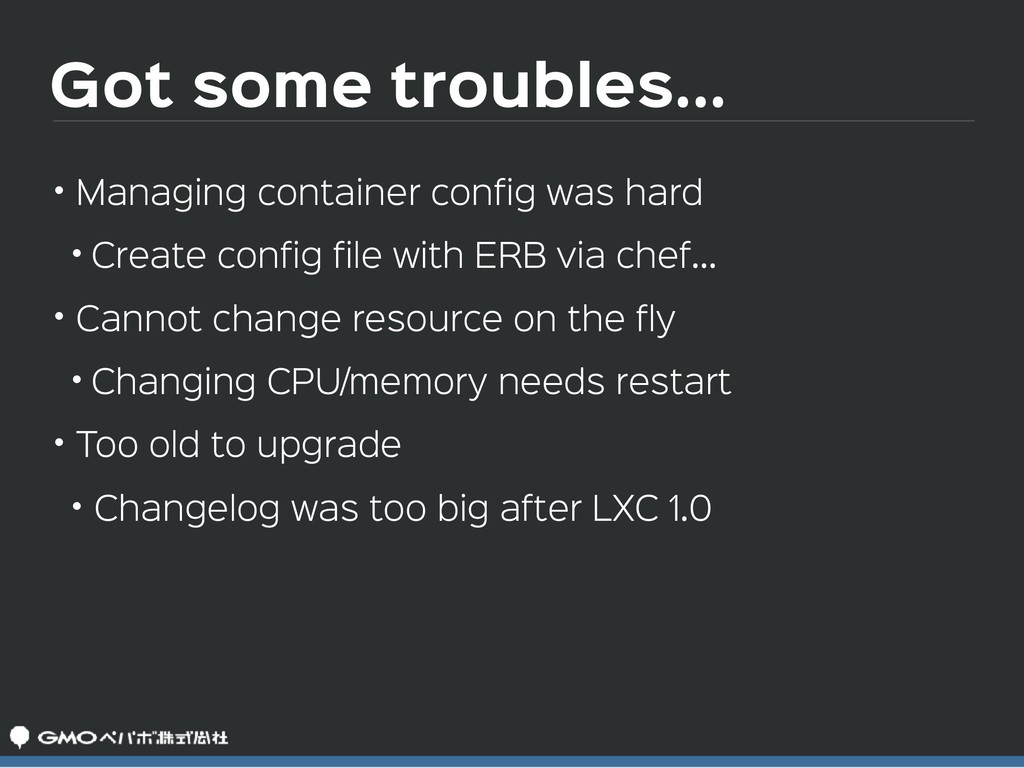 Got some troubles... • Managing container confi...