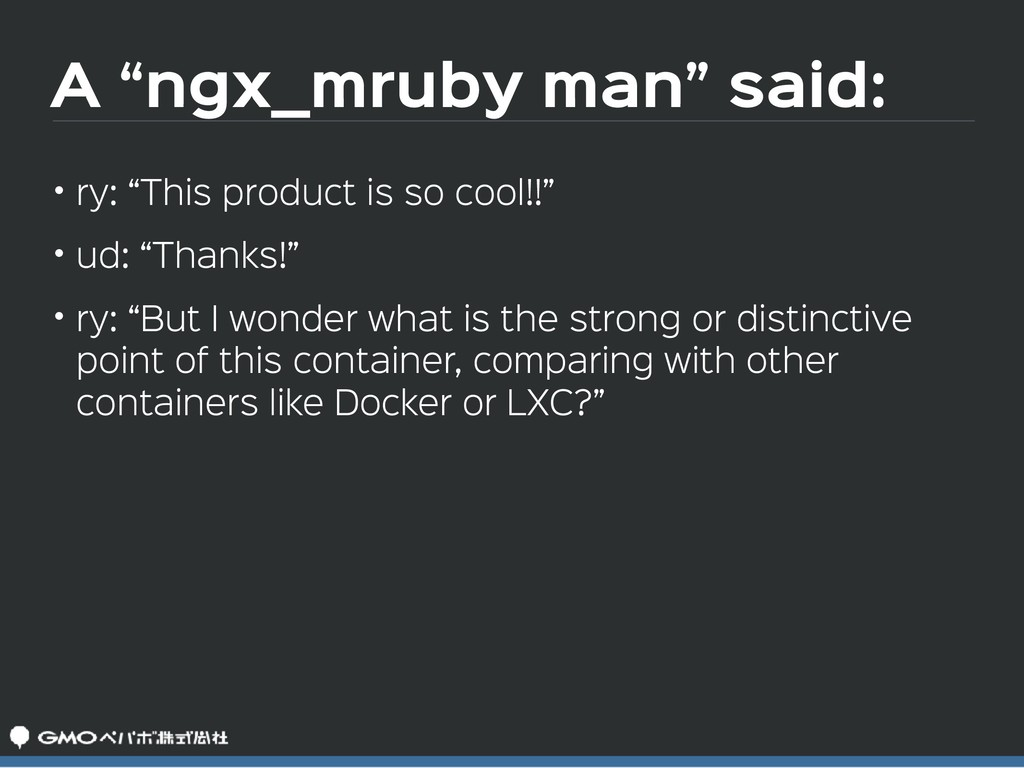 """A """"ngx_mruby man"""" said: • ry: """"This product is ..."""