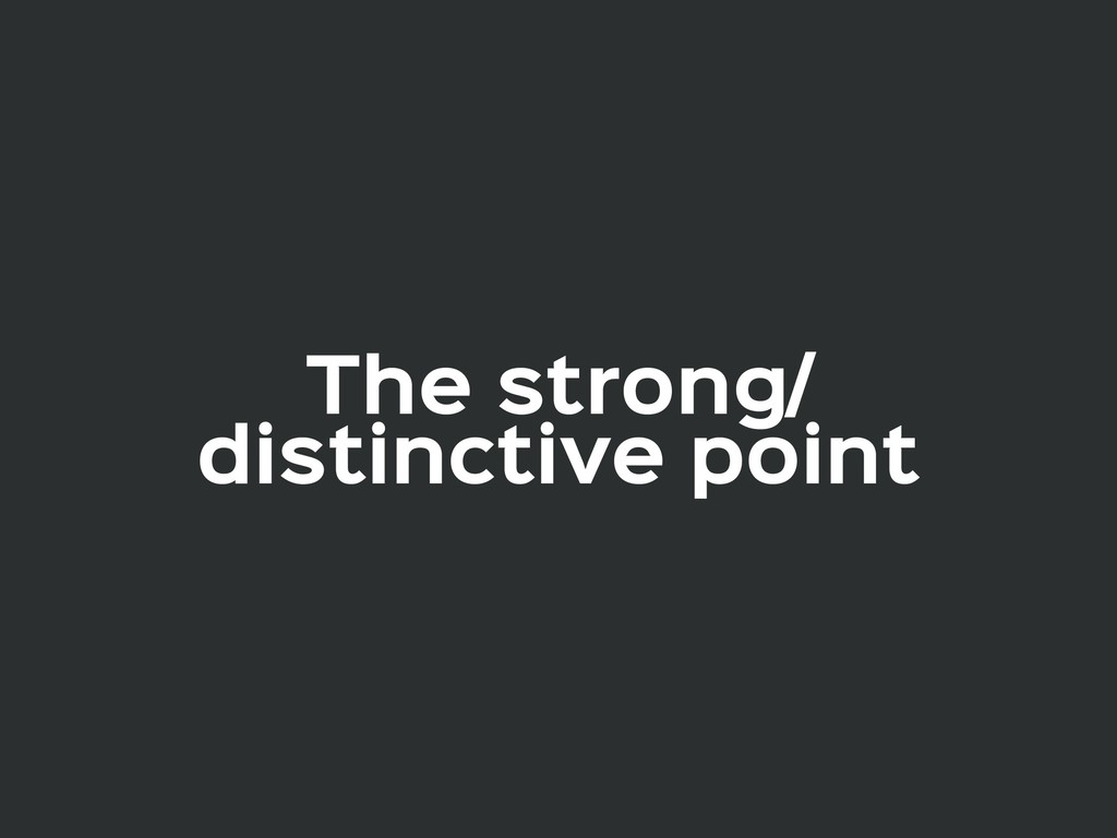 The strong/  distinctive point