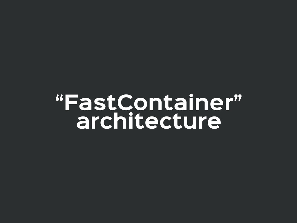 """""""FastContainer"""" architecture"""