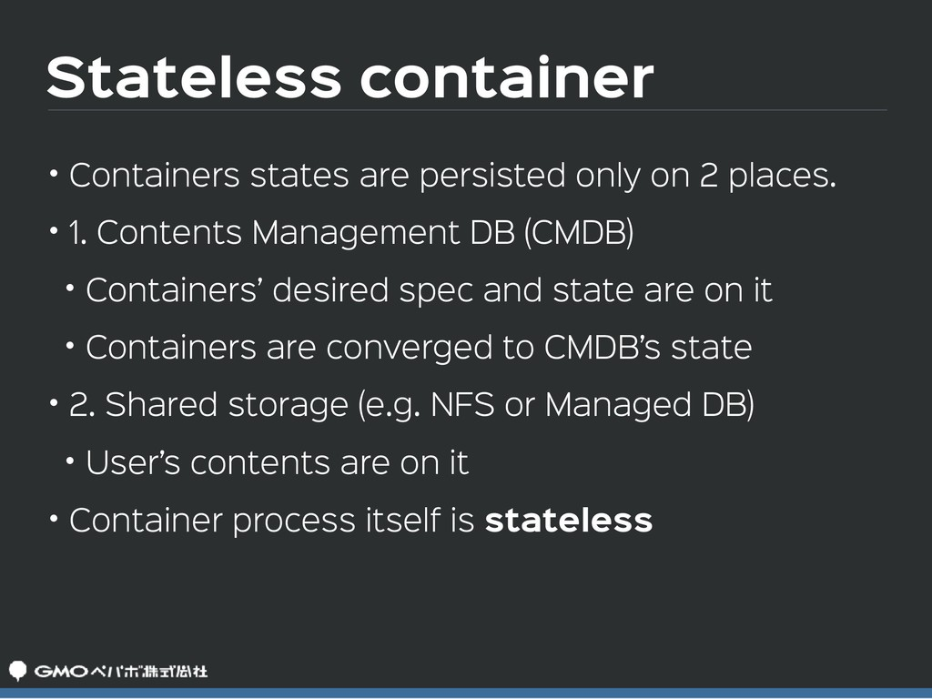 Stateless container • Containers states are per...