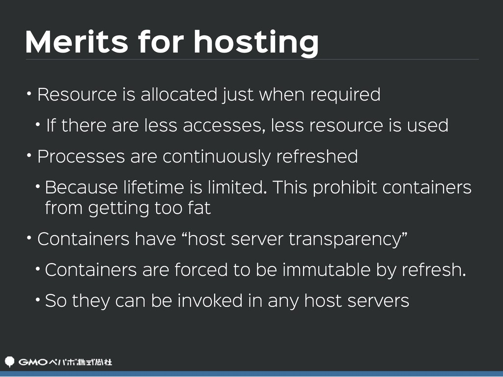 Merits for hosting • Resource is allocated just...