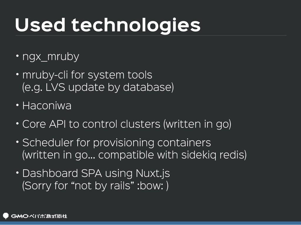 Used technologies • ngx_mruby  • mruby-cli for ...